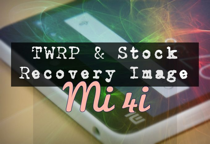 TWRP and Stock Recovery for Mi 4i | Xiaomi Tips