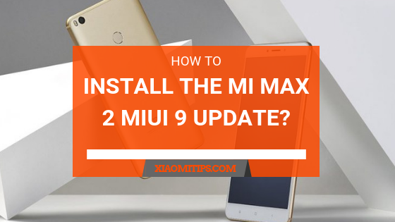 How to Install the Mi Max 2 MIUI 9 Update? | Xiaomi Tips